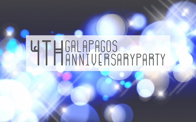 GALAPAGOS 4th ANNIVERSARYPARTY